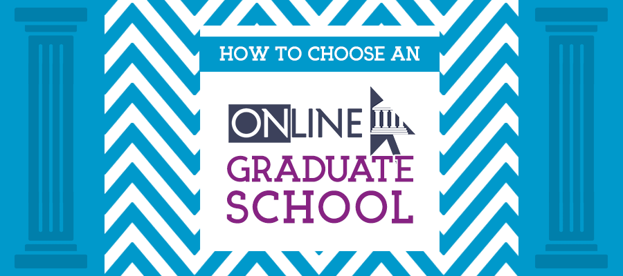 How to Choose an Online Graduate School